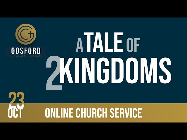 A Tale of Two Kingdoms — October 23 – Online Church Service