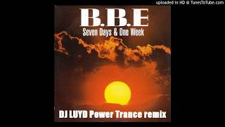 Download BBE - Seven days & one week / DJ LUYD Power Trance remix MP3 song and Music Video