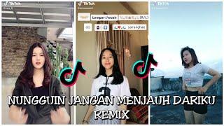 Download lagu NUNGGUIN JANGAN MENJAUH DARIKU REMIX | TIKTOK DANCE COMPILATION
