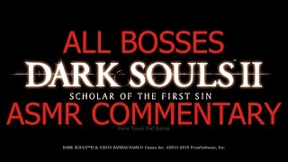 Dark Souls 2: Scholar of the First Sin (All Bosses with ASMR Commentary)