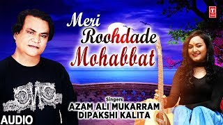 Meri Roohdade Mohabbat Latest Full Hindi (Audio) Song | Azam Ali Mukarram, Dipakshi Kalita