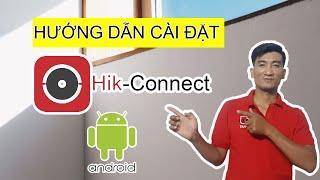 Hik Connect - Hướng Dẫn Cài Đặt Phần Mềm Xem Camera Hik-Connect Trên Điện Thoại Andoid