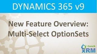 DYNAMICS 365 v9: Working with Multi-Select Option Sets