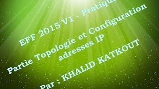 2 - Correction d'EFF Pratique 2015 V1 - Topologie et Configuration des adresses IP (KHALID KATKOUT)