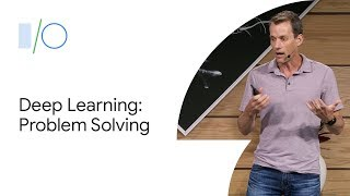 Deep Learning to Solve Challenging Problems (Google I/O'19)