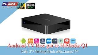 PCMAX - Android TV Box giá rẻ HiMedia Q1 với chất lượng vượt trội