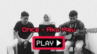 Once - Aku Mau (Aqustik Cover)