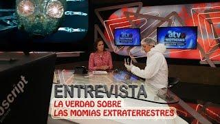 ENTREVISTA ATV+ : Las Momias de Nasca NO SON Extraterrestres