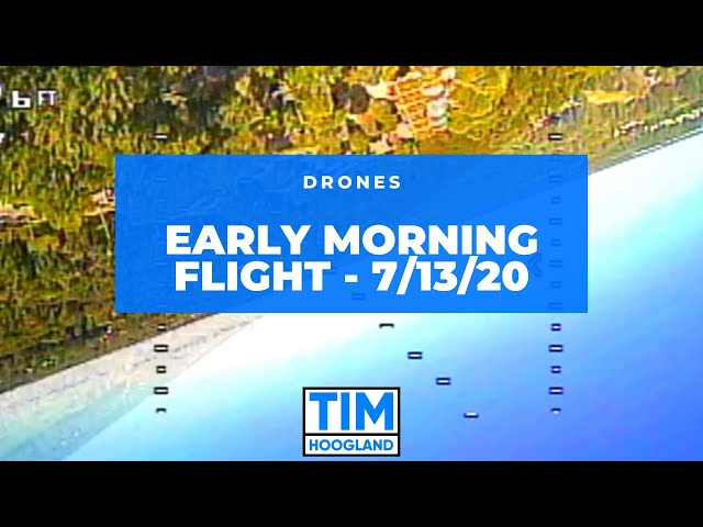 Early Morning Flight - 7/13/20 | Drones
