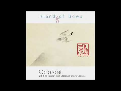 R. Carlos Nakai with Wind Travelin' Band, Shonosuke Ohkura, Oki Kano: Island Of Bows [Full Album] mp3