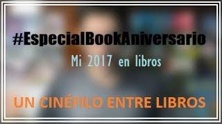 #EspecialBookAniversario: Mi 2017 en libros ǀ Un Cinéfilo Entre Libros