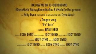 Fo'i Lole - Eddy Dyno **Official 2013 Release**
