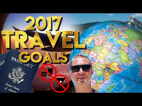 2017 Travel Goals! - Where Do I Want To Go? What Do I Want To Do?