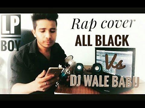 Badshah - DJ Waley Babu   feat Aastha Gill   ( Rap Cover By Lp Boy ) Party Anthem Of 2015