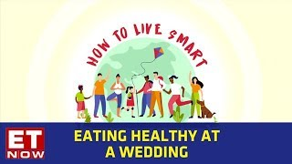 Eating Healthy At A Wedding   How To Live Smart Series