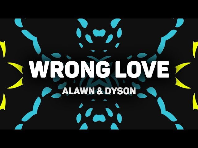 Alawn & Dyson - Wrong Love (Official Lyrics Video)