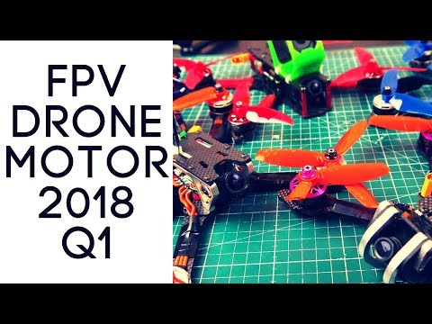 FPV Drone Motors (My thoughts & Experience 2018 Q1)