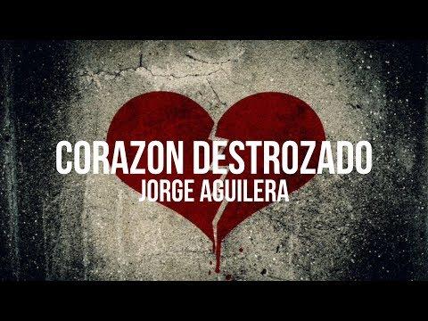 CORAZON DESTROZADO - Composiciones JORGE AGUILERA -