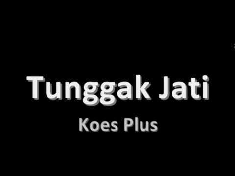 Koes Plus - Tunggak Jati (Lirik)