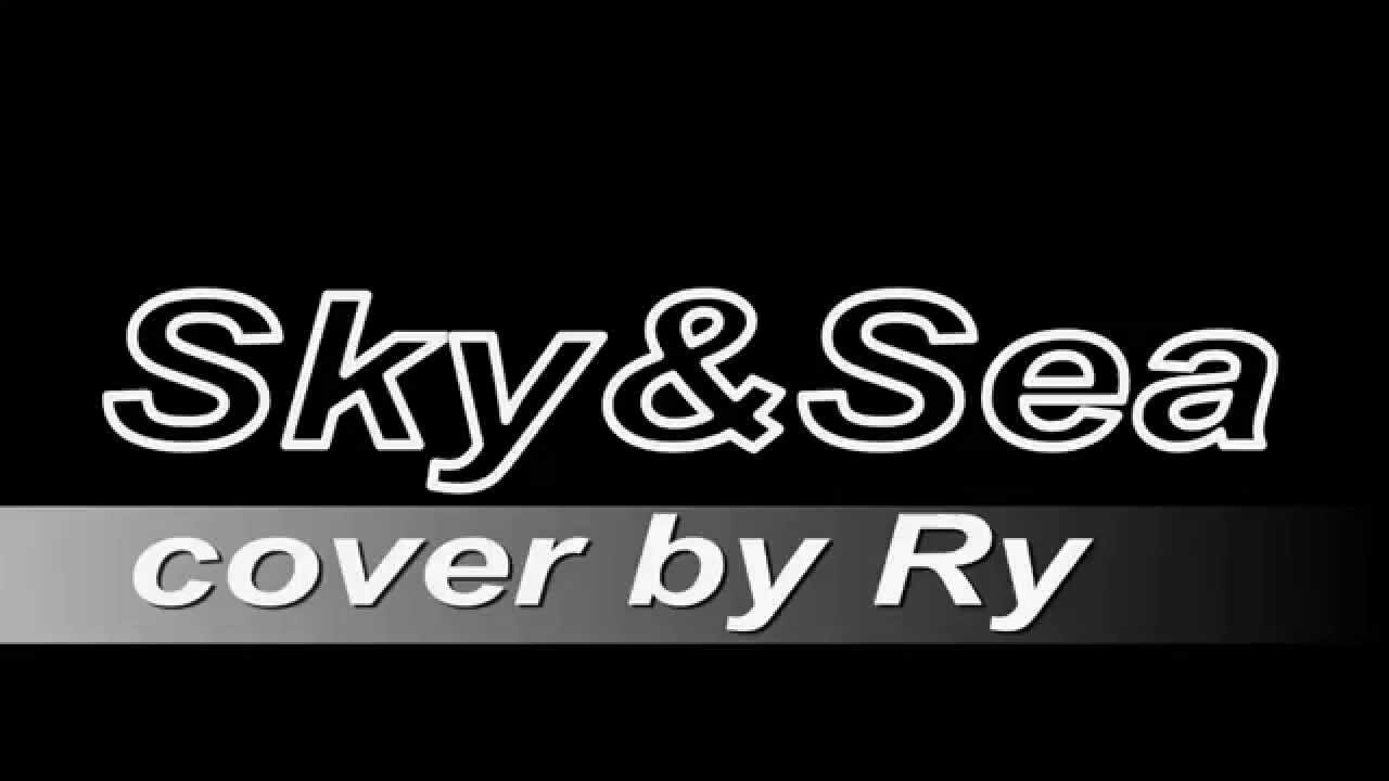 Sky&Sea cover by R-Ry - YouTube