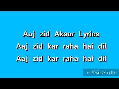 aaj-zid-kar-raha-hai-dil-(title)-lyrics-video
