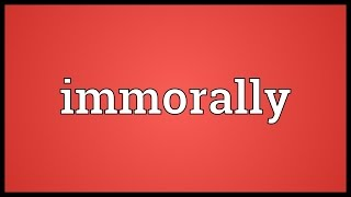 Immorally Meaning