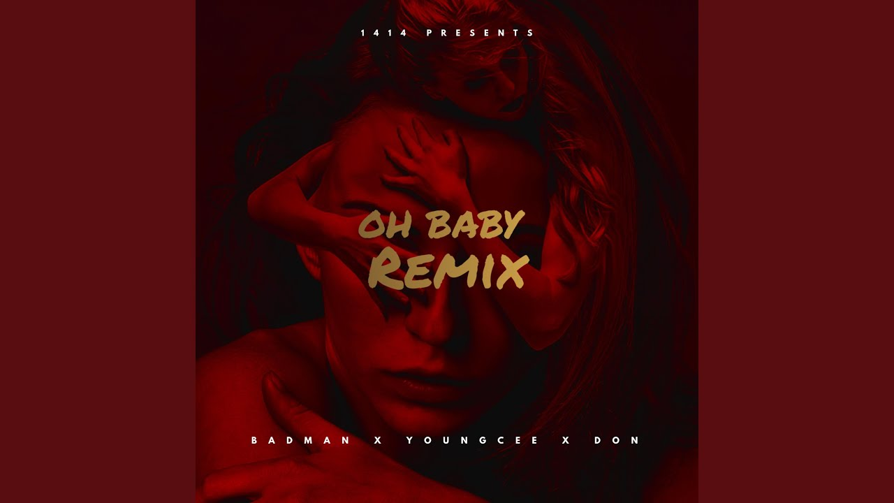 Download Oh Baby (feat. Badman Alhaji, YoungCee & Don Dardah) (Remix)