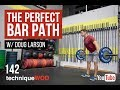 The Perfect Bar Path - Snatches and Cleans - TechniqueWOD - Episode 142 - Doug Larson