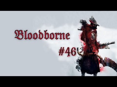 Let's Play Bloodborne Part 46 - Fat Dungeon