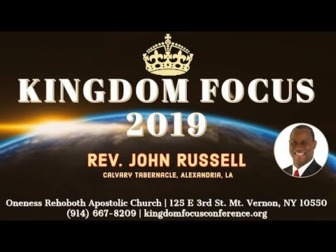 Kingdom Focus Conference 7.12.19 PM w/ Pastor John Russell