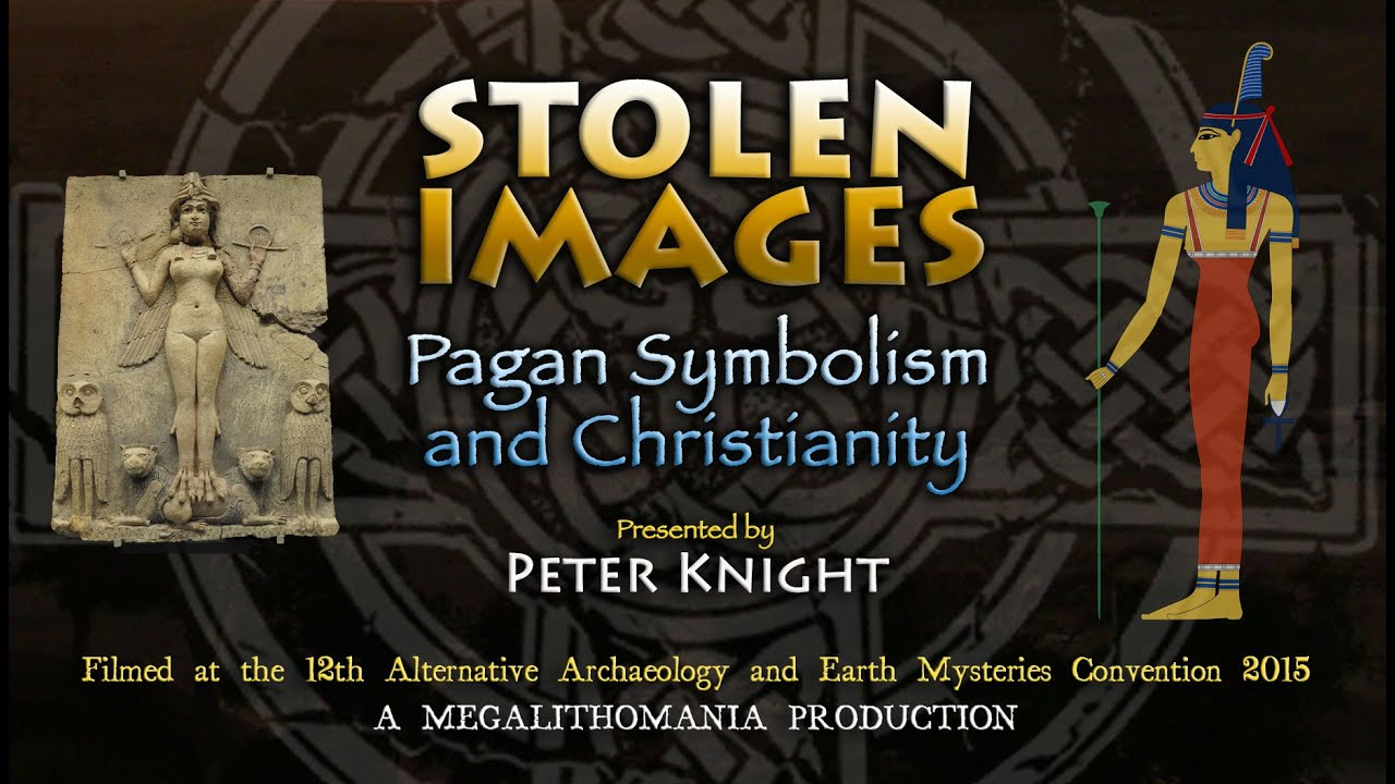 Peter Knight Stolen Images Pagan Symbolism And Christianity Full