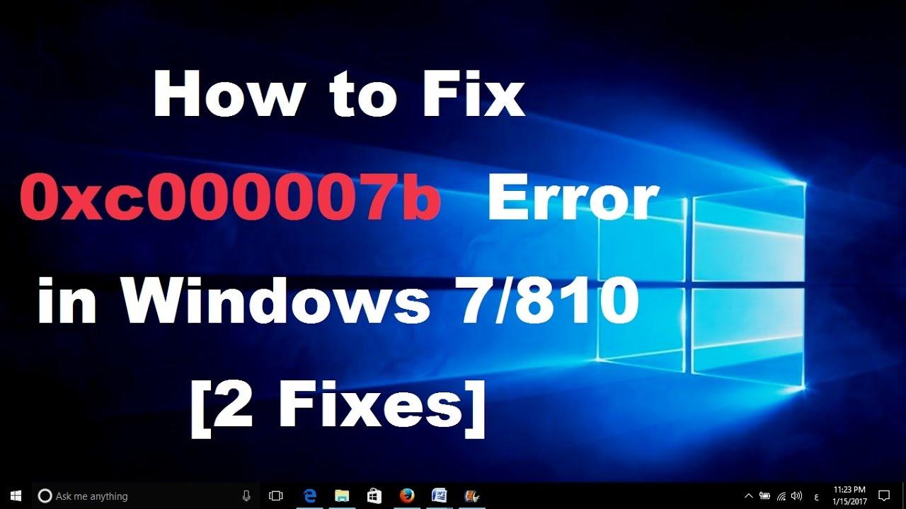 How to Fix 0xc000007b Error in Windows 7 - 8 - 10 [2 Fixes]