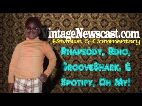 VintageNewscast - Rhapsody, Rdio, GrooveShark, & Spotify, Oh My!