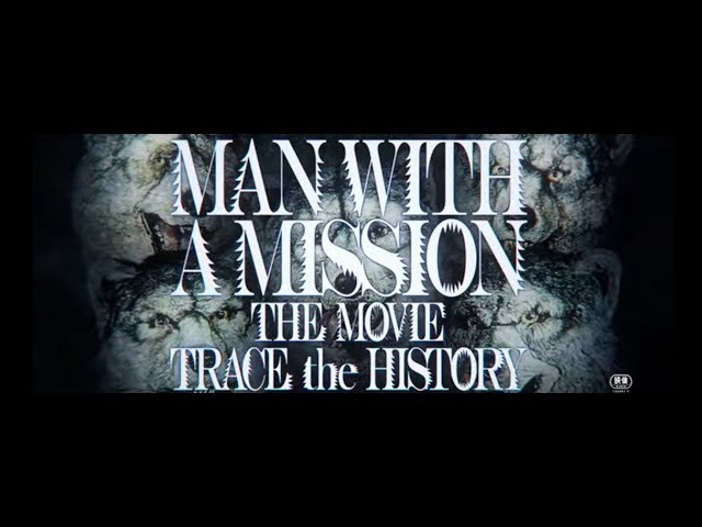 映画『MAN WITH A MISSION THE MOVIE -TRACE the HISTORY-』予告編