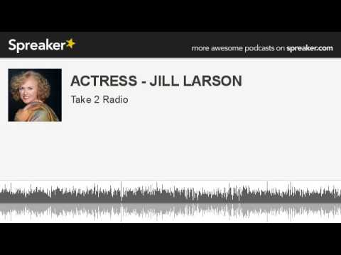 ACTRESS - JILL LARSON (part 2 of 4, made with Spreaker)
