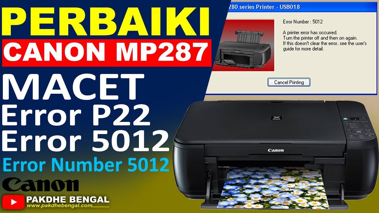 CARA PERBAIKI PRINTER CANON MP287 ERROR P22 DAN ERROR NUMBER 5012