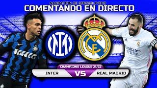 DIRECTO : INTER vs REAL MADRID   CHAMPIONS LEAGUE 2021-22 : NARRACIÓN EN VIVO