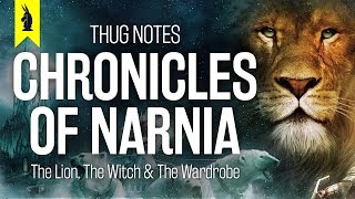 The Lion, The Witch & The Wardrobe (The Chronicles of Narnia) – Thug Notes Summary & Analysis