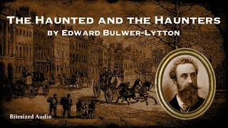 The Haunted and the Haunters | A Ghost Story by Edward Bulwer-Lytton