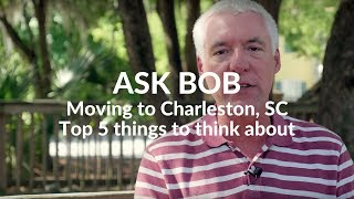Moving to Charleston, SC —Top 5 Things to Think About