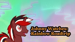 Johnny Watches Rainbow Roadtrip (Blind Commentary)