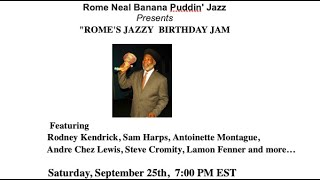 """""""ROME'S JAZZY BIRTHDAY JAM... with a few friends showing love!"""""""