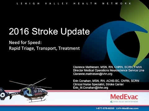 LVHN Stroke Update 2016 (Part 2 of 3) Rapid Triage, Transport, Treatment