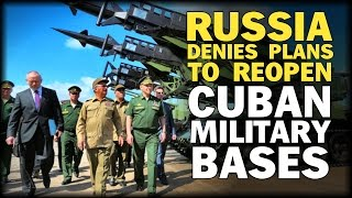 RUSSIA DENIES PLANS TO REOPEN CUBAN MILITARY BASES