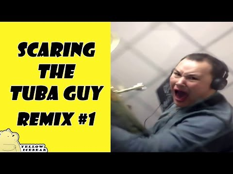 Scaring the Tuba Guy - Remix Compilation #1