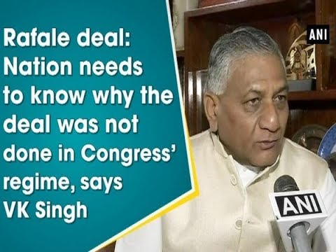 Rafale deal: Nation needs to know why the deal was not done in Congress' regime, says VK Singh Mp3