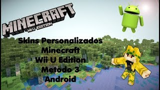 Skins Personalizados Minecraft Wii U Edition Metodo #3 Android (Solo Wii U 5.5.1 O Haxchi)No PC