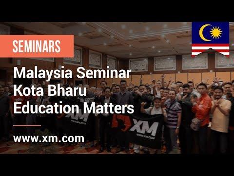 XM.COM - 2018 - Malaysia Seminar - Kota Bharu - Education Matters