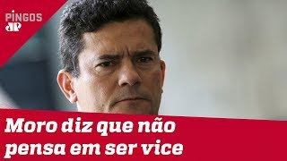 Moro não pensa em ser vice de Bolsonaro em 2022