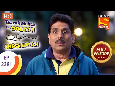 Taarak Mehta Ka Ooltah Chashmah – Ep 2381 – Full Episode – 15th January, 2018